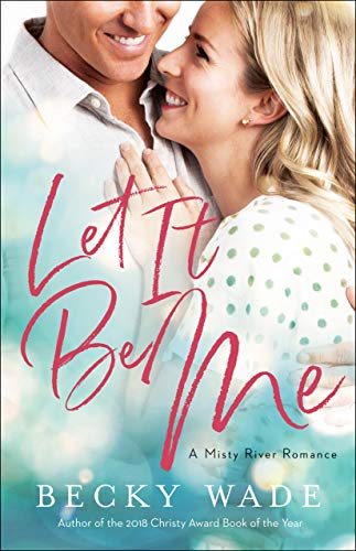 Let It Be Me (Misty River Romance, A Book #2) by [Becky Wade]