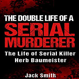The Double Life of a Serial Murderer     The Life of Serial Killer Herb Baumeister              By:                                                                                                                                 Jack Smith                               Narrated by:                                                                                                                                 Charles D. Baker                      Length: 2 hrs and 22 mins     Not rated yet     Overall 0.0