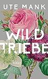 Wildtriebe: Roman von Ute Mank