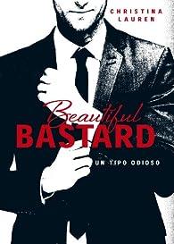 Beautiful Bastard : Un tipo odioso par Christina Lauren