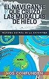 El Navegante Que Cruzó Las Murallas de Hielo: Mundos detrás de la Antártida