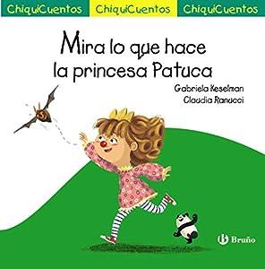 Mira lo que hace la princesa Patuca (Castellano - A PARTIR DE 3 AÑOS - CUENTOS - ChiquiCuentos)