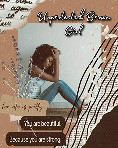 Unprotected Brown Girl: A BWWM Abuse Romance (Unprotected Series Book 2)