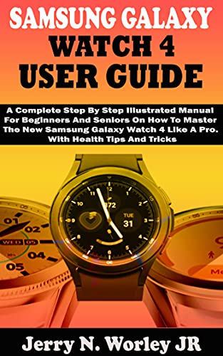 SAMSUNG GALAXY WATCH 4 USER GUIDE: A Complete Step By Step Illustrated Manual For Beginners And Seniors On How To Master The New Samsung Galaxy Watch 4 ... Health Tips And Tricks (English Edition)