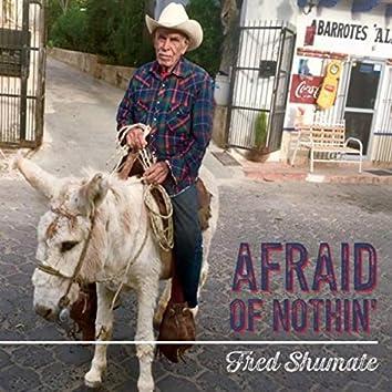 Afraid of Nothin'