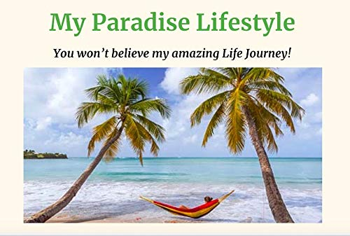 My Paradise Lifestyle: You will not believe my Amazing Life Story! (Paradise Lifestyles Book 1) (English Edition)