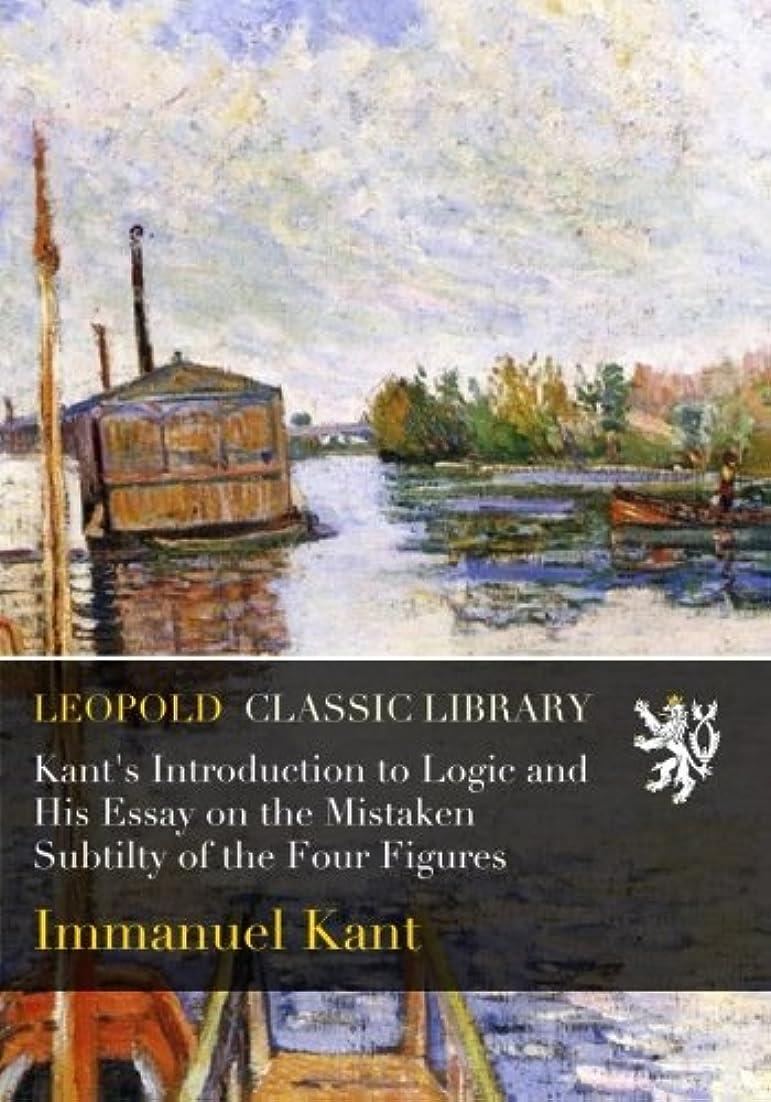 支給少年難民Kant's Introduction to Logic and His Essay on the Mistaken Subtilty of the Four Figures