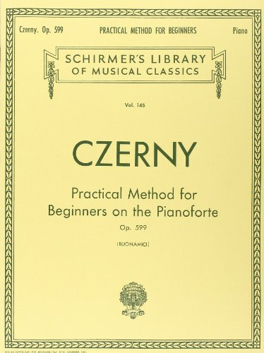 Practical Method for Beginners, Op. 599: Schirmer Library of Classics Volume 146 Piano Technique