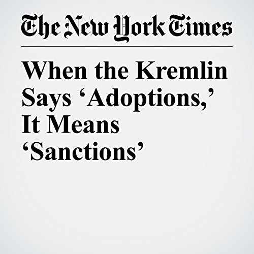 When the Kremlin Says 'Adoptions,' It Means 'Sanctions' copertina