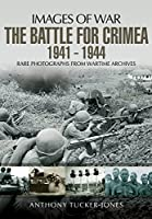 The Battle For The Crimea 1941-1944: Rare Photographs from Wartime Archives (Images of War)