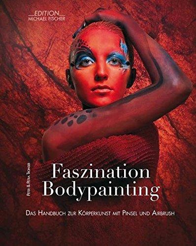 Faszination Bodypainting: Das Handbuch zur Körperkunst mit Pinsel und Airbrush
