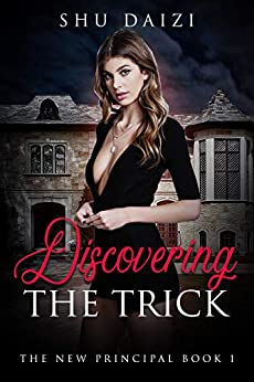 Discovering the Trick (The New Principal Book 1) by [Shu Daizi]