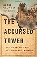 The Accursed Tower: The Fall of Acre and the End of the Crusades
