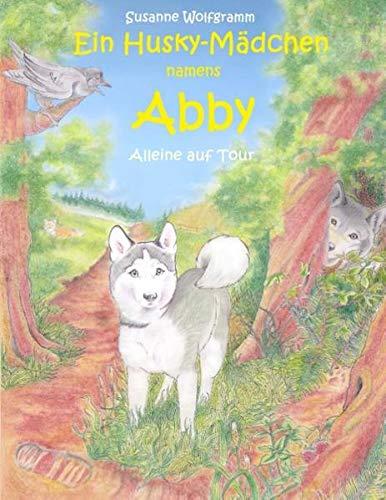 Ein Husky - Mädchen namens Abby: Alleine auf Tour