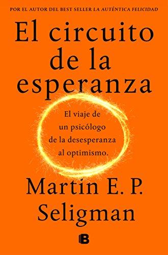 El circuito de la esperanza: El viaje de un psicólogo de la desesperanza al optimismo (No ficción)