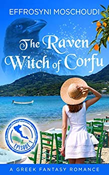 The Raven Witch of Corfu: episode 1: A Greek fantasy romance book with a witch on Corfu island Greece (The Raven Witch of Corfu series) by [Effrosyni Moschoudi]