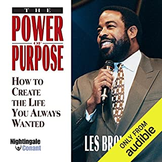 The Power of Purpose     How to Create the Life You Always Wanted              By:                                                                                                                                 Les Brown                               Narrated by:                                                                                                                                 Les Brown                      Length: 6 hrs and 43 mins     2,552 ratings     Overall 4.9