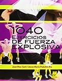 1040 Ejercicios De Fuerza Explosiva (Entrenamiento Deportivo)