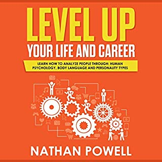 Level Up Your Life and Career     Learn How to Analyze People Through Human Psychology, Body Language and Personality Types              By:                                                                                                                                 Nathan Powell                               Narrated by:                                                                                                                                 Clay Willison                      Length: 3 hrs     7 ratings     Overall 3.3