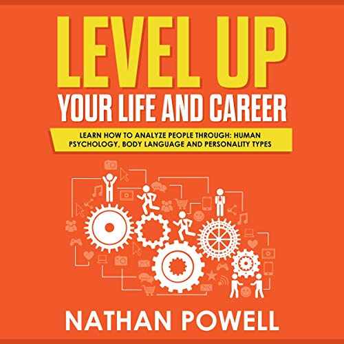 Level Up Your Life and Career     Learn How to Analyze People Through Human Psychology, Body Language and Personality Types              By:                                                                                                                                 Nathan Powell                               Narrated by:                                                                                                                                 Clay Willison                      Length: 3 hrs     1 rating     Overall 1.0