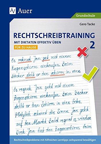 Rechtschreibtraining: Mit Diktaten effektiv üben 2: Rechtschreibprobleme mit hilfreichen Lerntipps zeitsparend bewältigen - für zu Hause (2. Klasse)