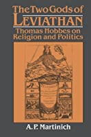 The Two Gods of Leviathan: Thomas Hobbes on Religion and Politics by A. P. Martinich(2003-02-20)