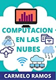 COMPUTACION EN LA NUBE: ALOJA TU EMPRESA O STARTUP EN LA NUBE PARA UNA MAYOR SEGURIDAD Y FLEXIBILIDAD (Spanish Edition)
