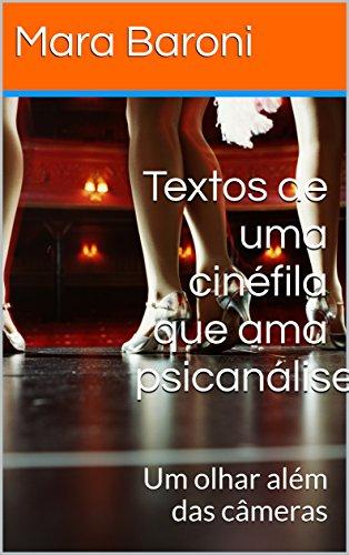 Textos de uma cinéfila que ama psicanálise: Um olhar além das câmeras (Cinema e Psicanálise Livro 5) (Portuguese Edition)