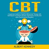 CBT: A Beginners Guide to Cognitive Behavioral Therapy with Techniques to Control Laziness, Depression, Anxiety and Other Psychological Disorders