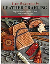 Get Started in Leather Crafting Step-by-Step Instructional Project Book – Beginner-FriendlyTechniques and Tips – Learn to Prepare, Stamp, Emboss, Punch, and Weave Leather