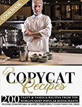 Copycat Recipes Cookbook: 200 Tasty & Famous Recipes From The World`s Most Popular Restaurants, To Cook Comfortably At Hom...