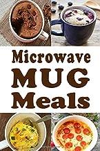 Microwave  Mug Meals: Cookbook Full of Microwaveable Mug Recipes