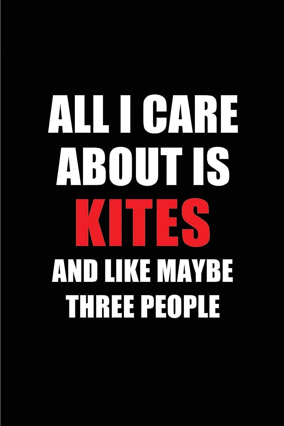 硬い逸話参照All I Care About is Kites and Like Maybe Three People: Blank Lined 6x9 Kites Passion and Hobby Journal/Notebooks for passionate people or as Gift for the ones who eat, sleep and live it forever.