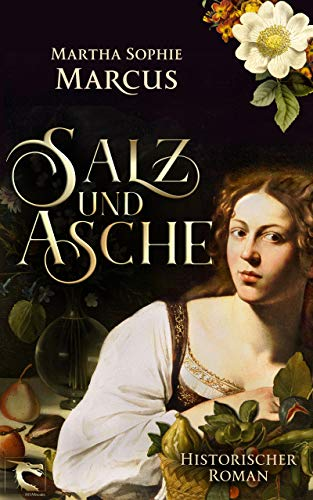 Salz und Asche: Historischer Roman