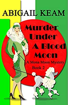 Murder Under A Blood Moon: A 1930s Mona Moon Historical Cozy Mystery Book 2 (A Mona Moon Mystery) by [Abigail Keam]