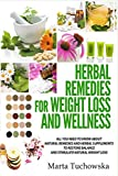 Herbal Remedies for Weight Loss and Wellness: All You Need to Know About Natural Remedies and Herbal Supplements to Restore Balance and Lose Massive Weight (Alkaline Diet for Weight Loss)
