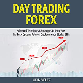Day Trading Forex: Advanced Techniques & Strategies to Trade Any Market - Options, Futures, Cryptocurrency, Stocks, ETFs audiobook cover art