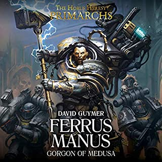 Primarchs: Ferrus Manus     Primarchs              By:                                                                                                                                 David Guymer                               Narrated by:                                                                                                                                 Jonathan Keeble                      Length: 6 hrs and 14 mins     36 ratings     Overall 4.3