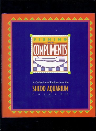 Fishing for compliments: A collection of recipes from the Shedd Aquarium, Chicago