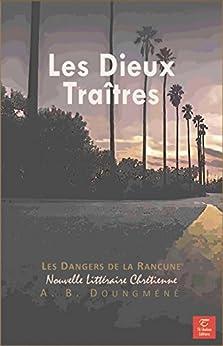 Les Dieux Traitres: Les Dangers de la Rancune (Tentations et Victoires t. 4) (French Edition) by [Achille Bérenger Doungméné, Tâ-Shalom Editions Les livres de la liberté]