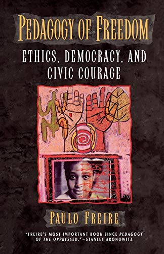 Pedagogy of Freedom: Ethics, Democracy, and Civic Courage (Critical Perspectives Series: A Book Series Dedicated to...
