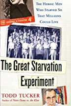 The Great Starvation Experiment: The Heroic Men Who Starved so That Millions Could Live by Todd Tucker (2006-05-02)