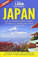 Japan: The Ultimate Japan Travel Guide by a Traveler for a Traveler; the Best Travel Tips; Where to Go, What to See and Much More (Lost Travelers)