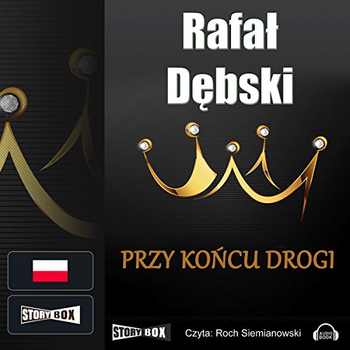 Przy koncu drogi                   By:                                                                                                                                 Rafal Debski                               Narrated by:                                                                                                                                 Roch Siemianowski                      Length: 10 hrs and 26 mins     Not rated yet     Overall 0.0