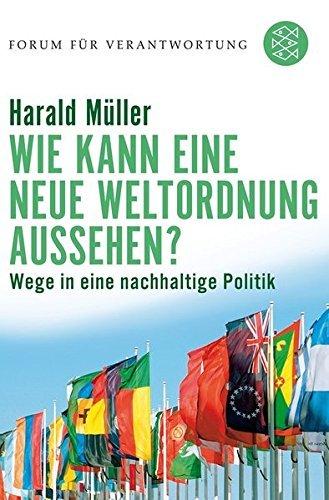 Wie kann eine neue Weltordnung aussehen?: Wege in eine nachhaltige Politik (Forum für Verantwortung) by Harald Müller (2008-01-01)