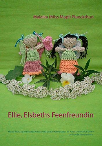 Ellie, Elsbeths Feenfreundin: Kleine Feen, zarte Schmetterlinge und bunte Häkelblüten, als Haarschmuck für kleine und große Feenfreunde. (Meine Puppe Elsbeth 6)