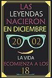 Las Leyendas Nacieron En Diciembre 2002 La Vida Ecomienza A Los 18: Cuaderno  - Regalo de cumpleaños para 18 mujeres y hombres.  con un corazón en la segunda por: Feliz 18 cumpleaños