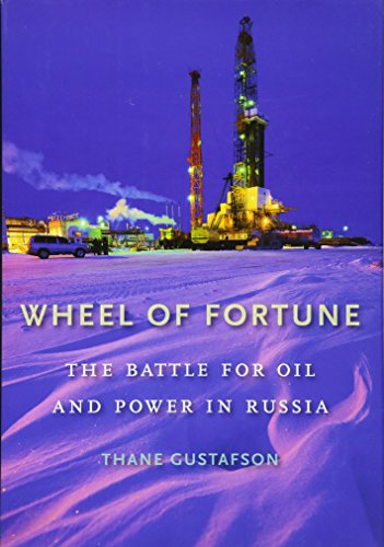 Wheel of Fortune: The Battle for Oil and Power in Russia