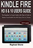 KINDLE FIRE HD 8 & 10 USERS GUIDE: The Beginner to Expert Guide With Tips & Tricks to Master Your Kindle Fire HD Like a Pro in 2 Hours