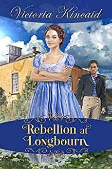 Rebellion at Longbourn: A Pride and Prejudice Variation by [Victoria Kincaid]